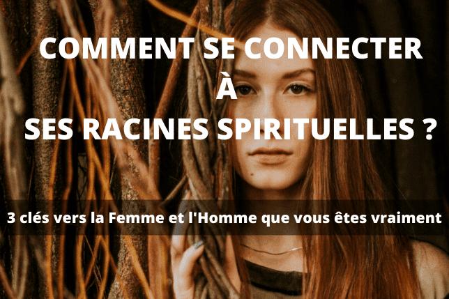 Comment se connecter à ses racines spirituelles