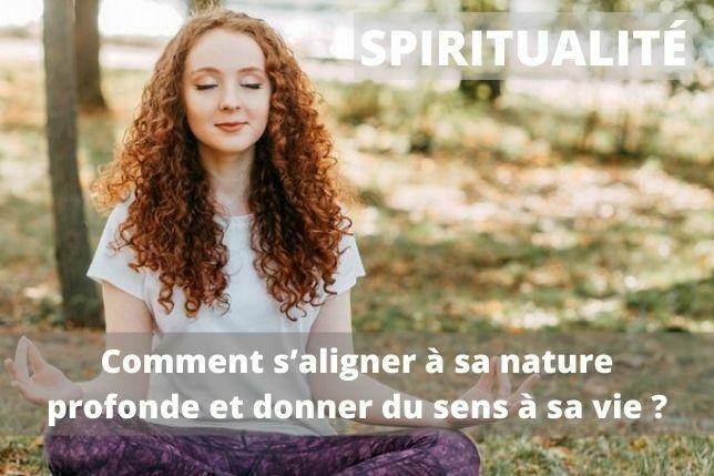 Spiritualité : Comment s'aligner à sa nature profonde et donner du sens à sa vie ?